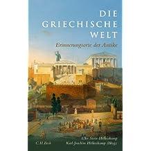Die griechische Welt: Erinnerungsorte der Antike