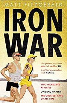 Iron War: Two Incredible Athletes. One Epic Rivalry. The Greatest Race of All Time. (English Edition) par [Fitzgerald, Matt]
