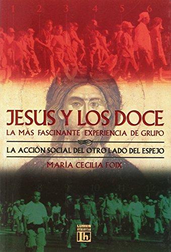 JESUS Y LOS DOCE.LA MAS FASCINANTE EXPERIENCI por Maria Cecilia Foix
