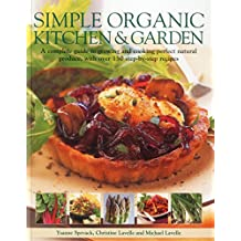 Simple Organic Kitchen & Garden: A Complete Guide to Growing and Cooking Perfect Natural Produce, with Over 150 Step-by-step Recipes by Ysanne Spevack (31-May-2012) Paperback