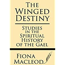 The Winged Destiny: Studies in the Spiritual History of the Gael by Fiona Macleod (2013-08-12)