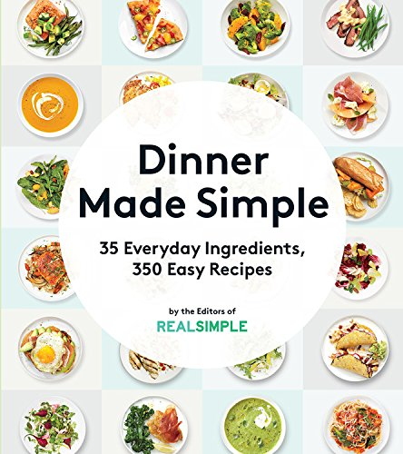 Dinner Made Simple: 35 Everyday Ingredients, 350 Easy Recipes
