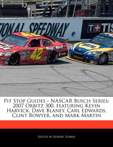 pit-stop-guides-nascar-busch-series-2007-orbitz-300-featuring-kevin-harvick-dave-blaney-carl-edwards