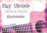 Play Ukulele / Play Ukulele - Kinderlieder: The easiest Ukulele Songbooks ever...!