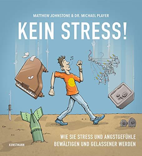 Kein Stress!: Wie Sie Stress und Angsgefühle bewältigen und gelassener werden