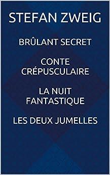 Brûlant secret - Conte crépusculaire - La Nuit fantastique - Les Deux Jumelles par [Zweig, Stefan]