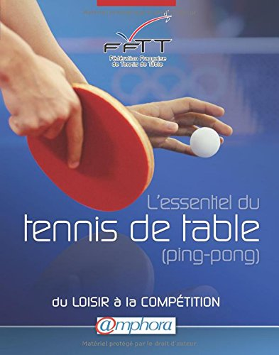 Essentiel du Tennis de Table (Ping-Pong) (l') - du loisir a la comptition