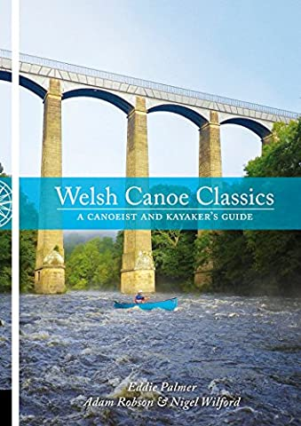 Welsh Canoe Classics: A Canoeist and Kayaker's Guide