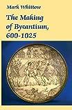 Making of Byzantium, 600-1025 - Mark Whittow