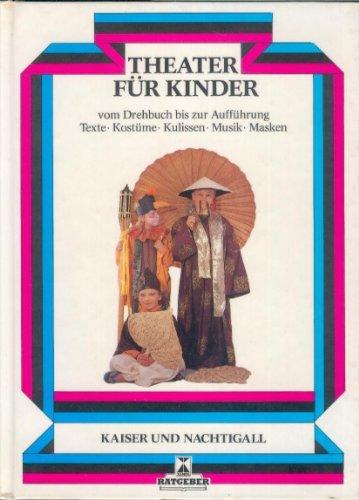 Kaiser und Nachtigall (Theater für Kinder : Nachspielen von Märchen ; praktische Theateranleitungen ; alles über Regie, Musik, Licht, Dekoration, Kostüme, Maske und Requisiten)
