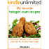 My favorite halogen oven recipes: Delicious halogen oven recipes you can try in your new oven