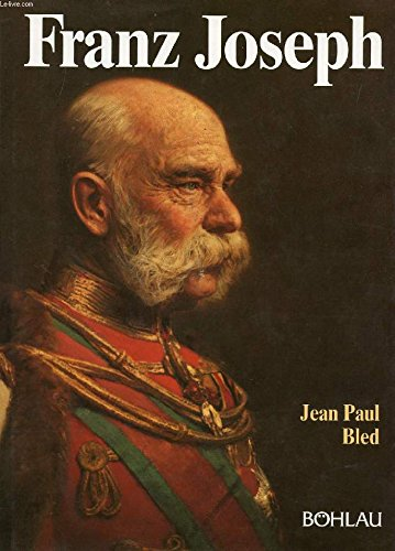 Franz Joseph. Der letzte Monarch der alten Schule