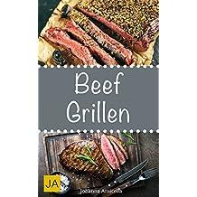Beef Grillen - 30 Rezepte für leckere Beef-Gerichte zum Grillen: Damit die nächste Grill-Party ein Hit wird !