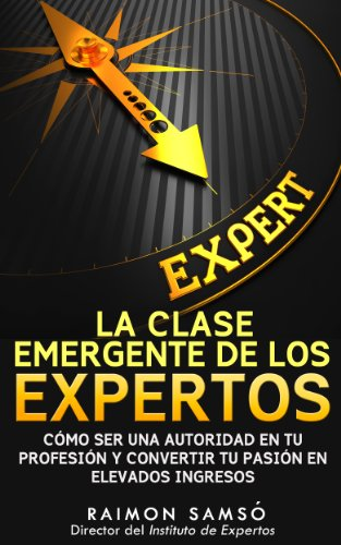 Descargar Libro La clase emergente de los Expertos: Cómo ser una autoridad en tu profesión y convertir tu pasión en elevados ingresos de Raimon Samsó