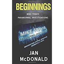 Beginnings: A Mike Travis Paranormal Investigation by Jan McDonald (2015-09-10)