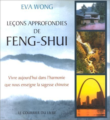 Leons approfondies de Feng shui : Vivre aujourd'hui dans l'harmonie que nous enseigne la sagesse chinoise de Wong. Eva (2000) Broch