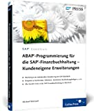 ABAP-Programmierung für die SAP-Finanzbuchhaltung - Kundeneigene Erweiterungen: User-Exits und BAdIs für SAP FI