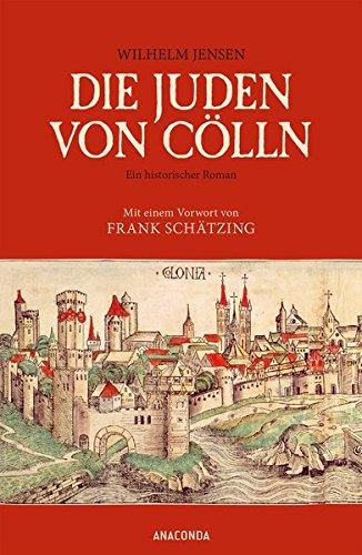 Die Juden von Cölln (Roman) - Mit einem Vorwort von Frank Schätzing