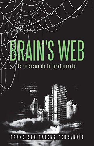 Brain's Web. La Telaraña de la Inteligencia: La telaraña de la inteligencia por Francisco Talens Ferrandiz