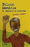 Nelson Mandela: El camino a la libertad (Literatura Juvenil (A Partir De 12 Años) - Leer Y Pensar-Selección)
