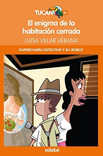 Portada del libro CHARLI DETECTIVE Y SU ROBOT. El enigma de la habitación cerrada (Tucan Naranja)