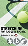 Stretching for Racquet Sports: Chris Norris's Three-phase Programme