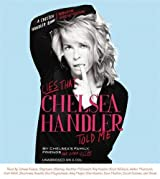 Lies that Chelsea Handler Told Me by Chelsea's Family Friends and Other Victims (2011-05-10)