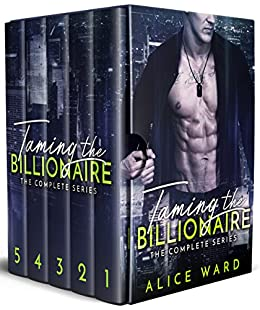 Taming the Billionaire - The Complete Series by [Ward, Alice]