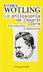 La philosophie de l'esprit libre - Introduction à Nietzsche de Patrick Wotling