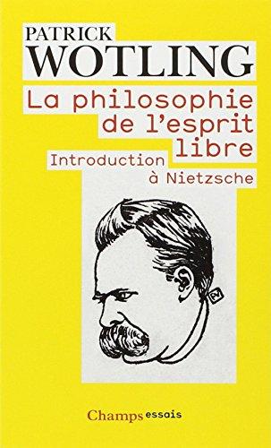 La philosophie de l'esprit libre : Introduction à Nietzsche par Patrick Wotling