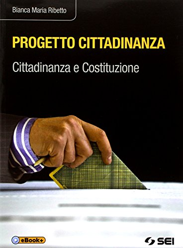 Progetto cittadinanza. Cittadinanza e Costituzione. Per le Scuole superiori