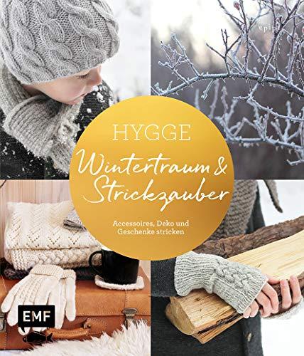 Hygge – Wintertraum und Strickzauber: Accessoires, Deko und Geschenke stricken (Stricken Winter)