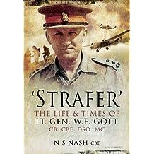 'Strafer' - The Desert General: The Life and Killing of Lieutenant General WHE Gott CB CBE DSO*MC