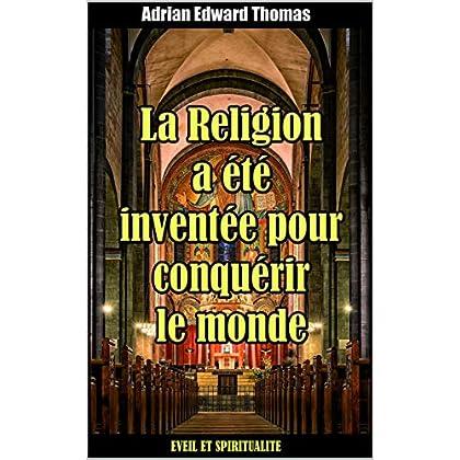 La religion a été inventée pour conquérir le monde