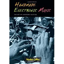 Handmade Electronic Music: The Art of Hardware Hacking by Nicolas Collins (2006-04-06)