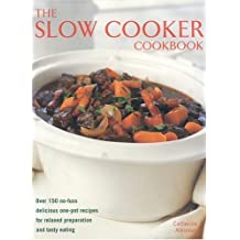 Slow Cooker Cookbook: Over 220 No-fuss Delicious One-pot Recipes for Relaxed Preparation by Catherine Atkinson (Illustrated, 31 Jan 2008) Hardcover