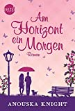 Am Horizont ein Morgen (MIRA Star Bestseller Autoren Romance)