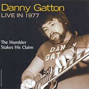 Live in 1977: The Humbler Stakes His Claim by Danny Gatton (2007) Audio CD