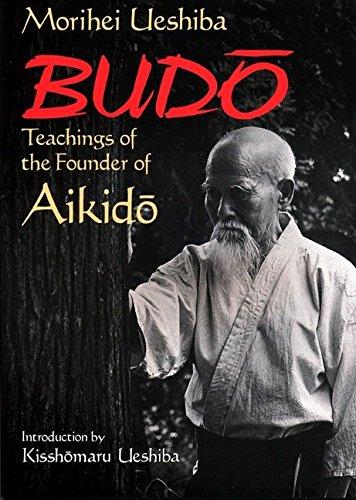 Budo: Teachings Of The Founder Of Aikido por Morihei Ueshiba
