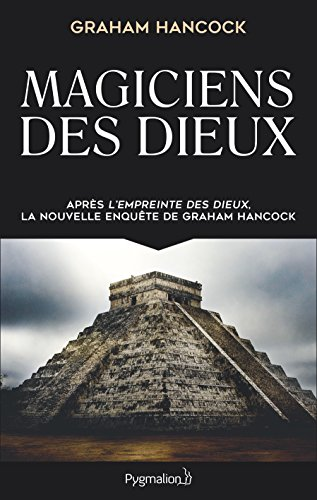 Magiciens des dieux: La sagesse oublie de la civilisation terrestre perdue