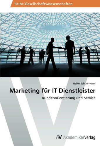Marketing für IT Dienstleister: Kundenorientierung und Service