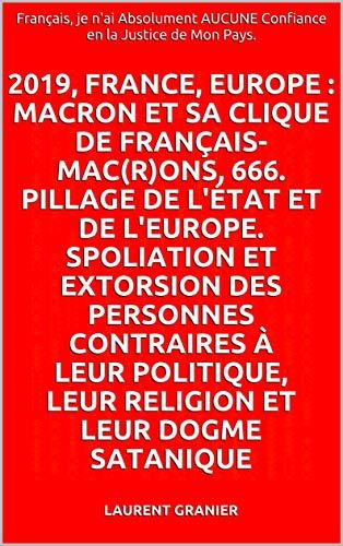 Couverture du livre 2019, FRANCE, Europe : MACRON et sa clique de Français-Mac(r)ons, 666. Pillage de l'État et de l'Europe. Spoliation et extorsion des personnes contraires ... Confiance en la Justice de Mon Pays. t. 3)