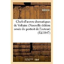 Chefs-d'oeuvre dramatiques de Voltaire (Nouvelle édition ornée du portrait de l'auteur) (Littérature)
