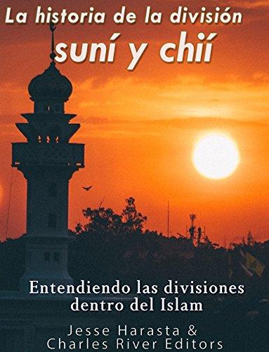 La historia de la división suní y chií: entendiendo las divisiones dentro del Islam por Charles River Editors