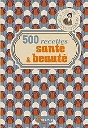 500 RECETTES SANTE ET BEAUTE