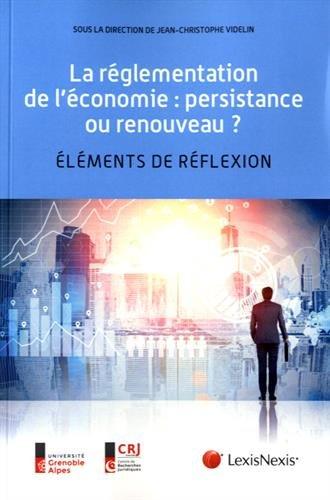 La réglementation de l'économie : persistance ou renouveau : éléments de réflexion / sous la direction de Jean-Christophe Videlin.- Paris : LexisNexis , impr. 2016, cop. 2016 (95-Domont : impr. par Dupli-Print)