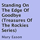 Standing on the Edge of Goodbye: Treasures of the Rockies, Book 1