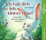 Ich hab dich so lieb, kleiner Hase!: Lieder zum Kuscheln, Hopsen und Spielen