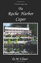 The Roche Harbor Caper (Tea and Crumpet Capers) by D. M. Ulmer (2010-05-13)