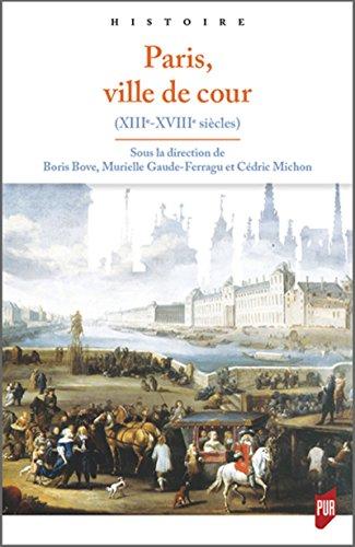 Paris, ville de cour (XIIIe-XVIIIe siècle)